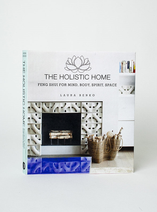 The Holistic Home: Feng Shui for Mind Body Spirit Space