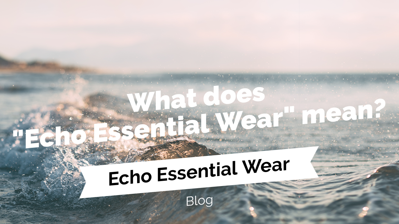 "What does ""Echo Essential Wear"" mean?"