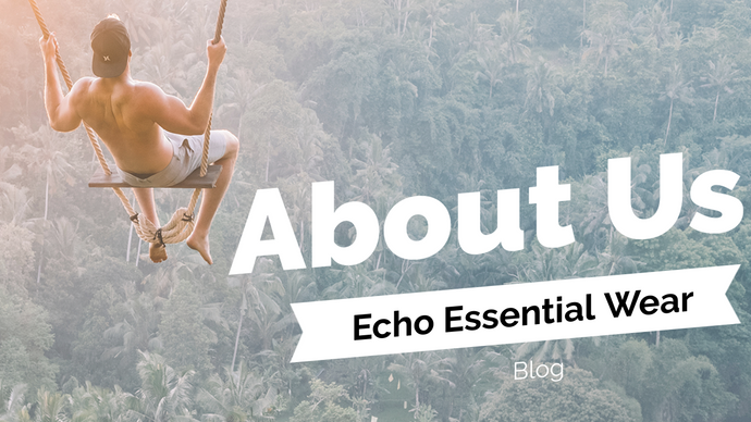 About Us - Echo Essential Wear