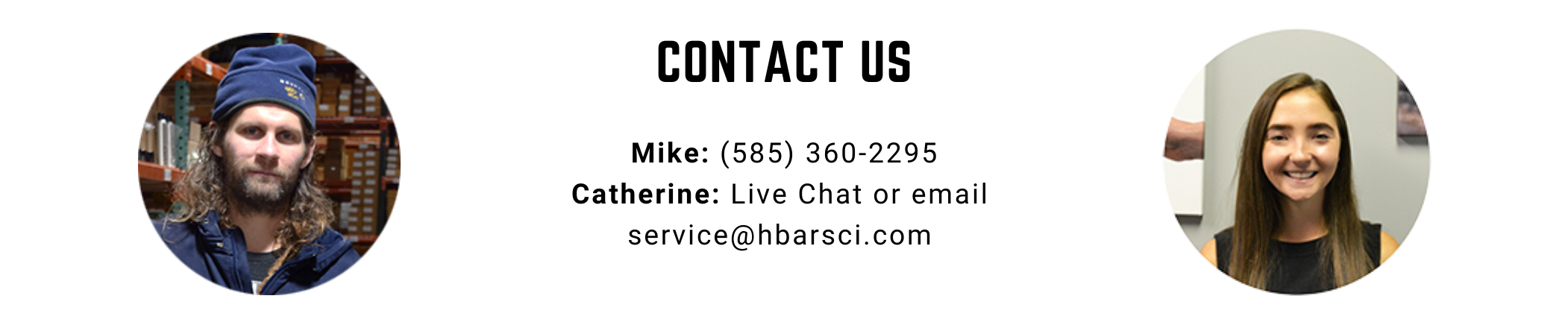 Contact Mike or Catherine with any shipment or product-related questions