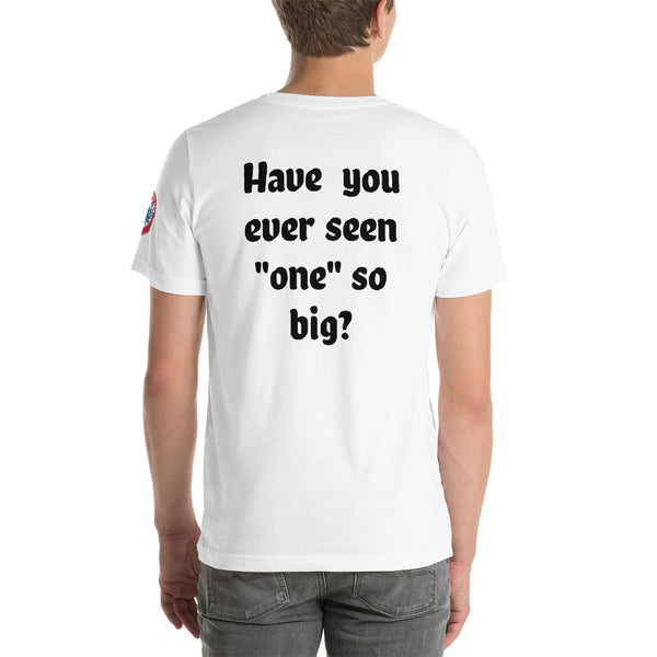 SEE BOTH SIDES--Big One Short-Sleeve Unisex T-Shirt (unisex, but women please don't wear this one) - SloppyOctopus.com
