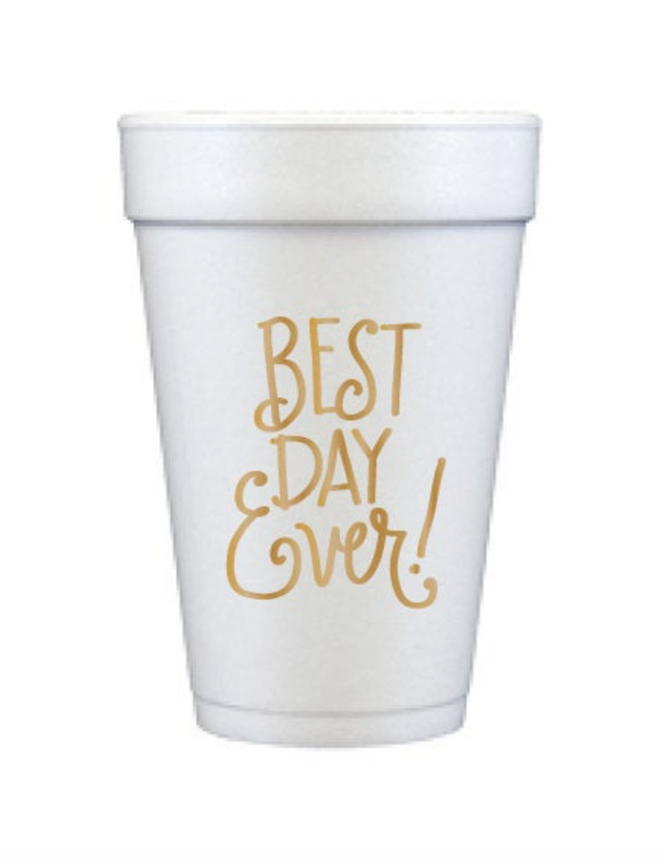 Best Day Ever Styrofoam Cups / MINIMUM 4 to SHIP