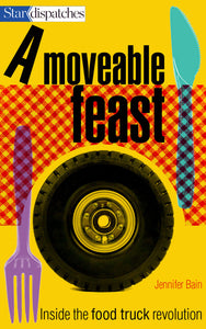 A Moveable Feast: Inside the Food Truck Revolution