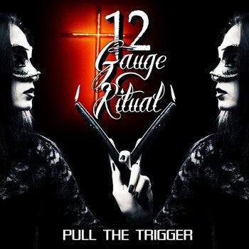 12 Gauge Ritual  - Pull The Trigger