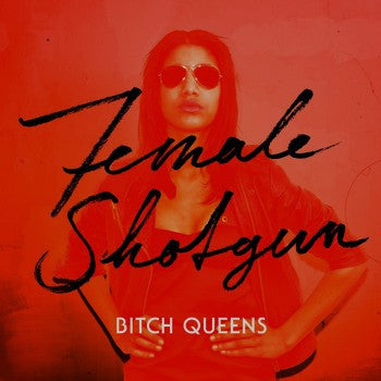 Bitch Queens 'Female Shotgun'