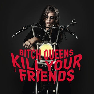 Bitch Queens 'Kill Your Friends' - Digipak