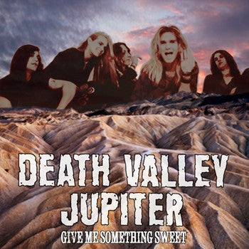 Death Valley Jupiter 'Give Me Something Sweet'
