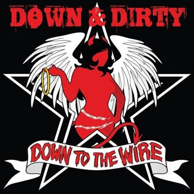 Down & Dirty 'Down To The Wire'