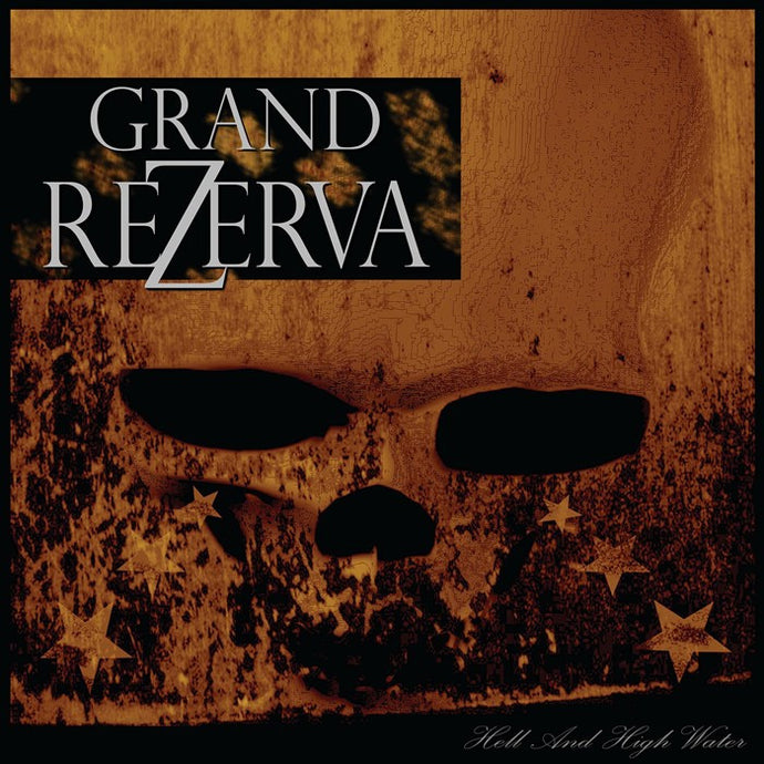 Grand Rezerva 'Hell And High Water'