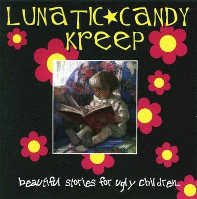 Lunatic Candy Kreep 'Beautiful Stories For Ugly Children'