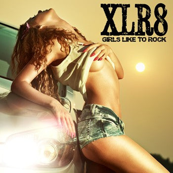 XLR8 'Girls Like To Rock'