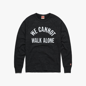 We Cannot Walk Alone Crewneck