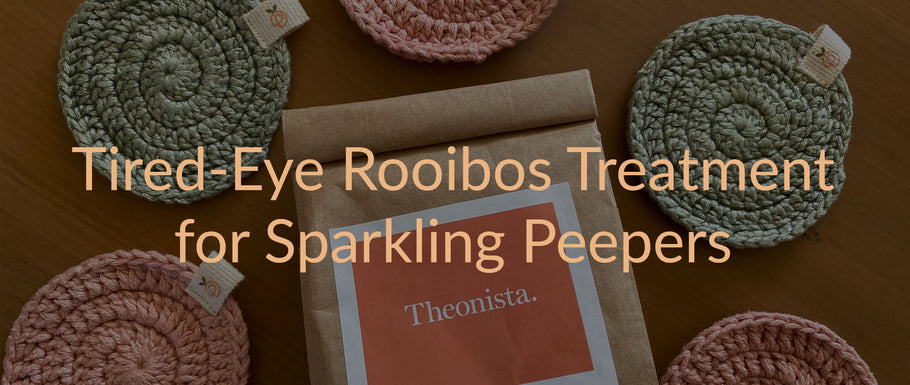 Tired-Eye Rooibos Treatment for Sparkling Peepers
