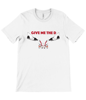 Give Me The D T-Shirt
