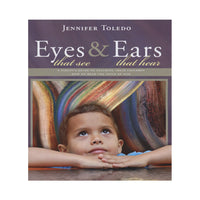 Eyes That See & Ears That Hear by Jennifer Toledo (eBook)