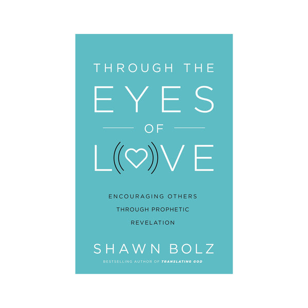 Through The Eyes of Love by Shawn Bolz