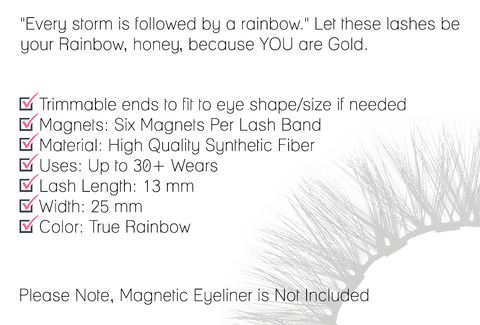 """""""Every storm is followed by a rainbow."""" Let these lashes be  your Rainbow, honey, because YOU are Gold."""