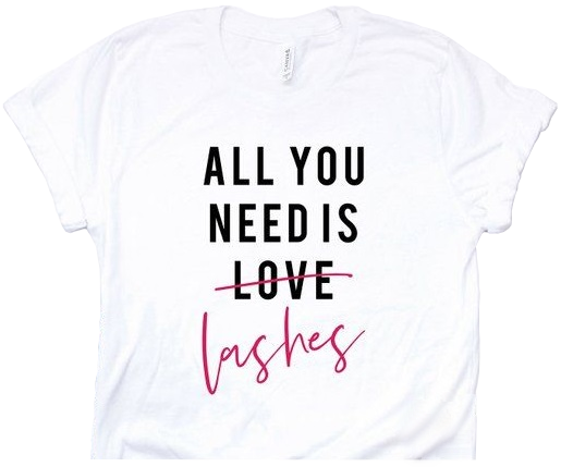 T-Shirt - All You Need is Lashes