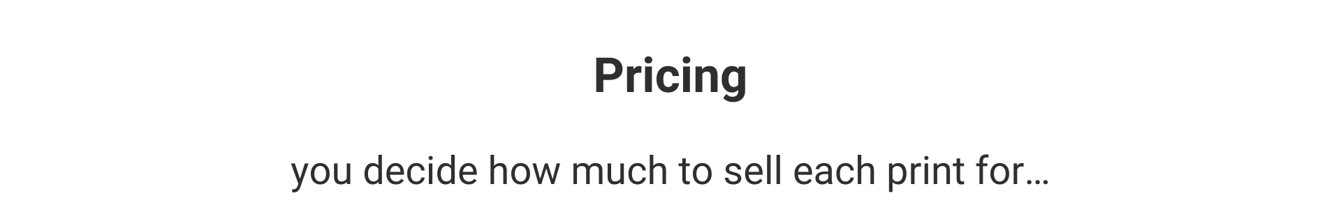 Pricing  You decide how much to sell each print for…