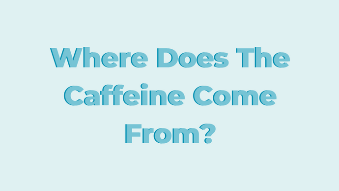 Where Does The Caffeine Come From?