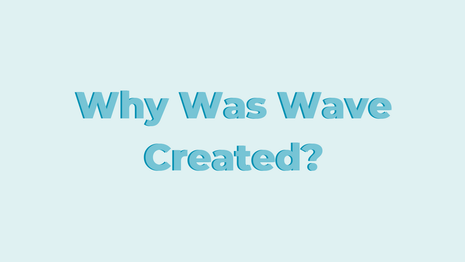 Why Was Wave Created?