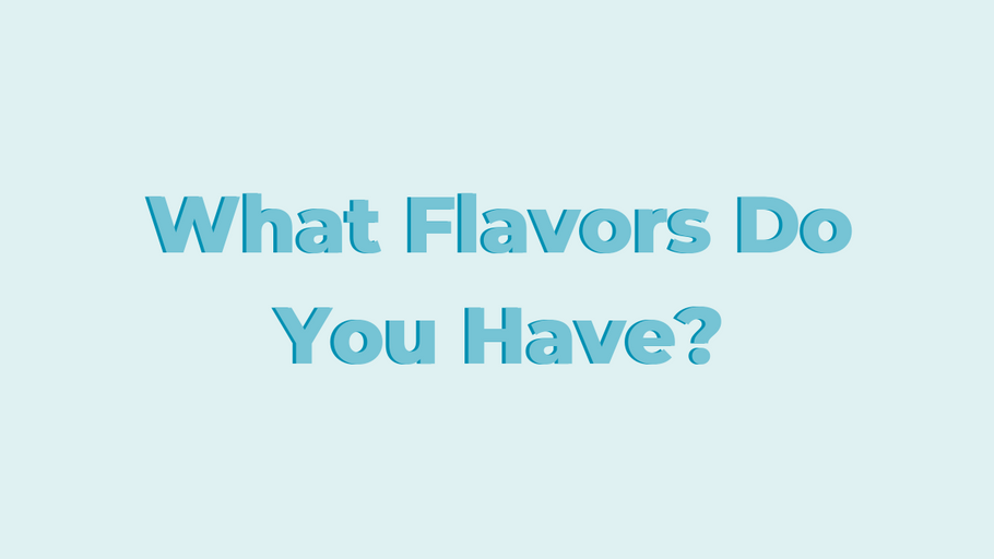 What Flavors Do You Have?