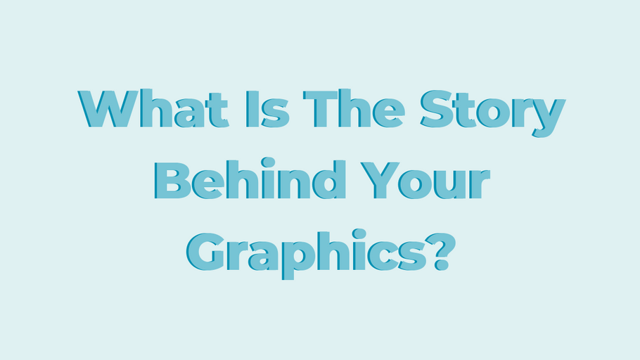 What Is The Story Behind Your Graphics?
