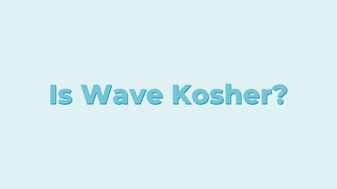 Is Wave Kosher?