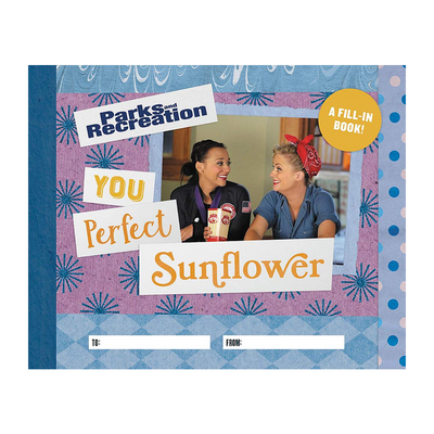 Parks and Recreation: You Perfect Sunflower: A FIll-In Book