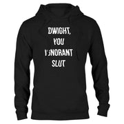 The Office Dwight You Ignorant Slut Hooded Sweatshirt