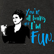 Will & Grace You're All Boring and I'm Fun Men's Tri-Blend Short Sleeve T-Shirt