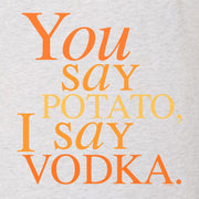 Will & Grace You say Potato  I say Vodka Women's Tri-Blend Short Sleeve T-Shirt