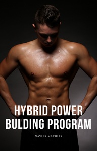 16 wk Hybrid Power-Building program 1.0 - Written by Xavier Mathias