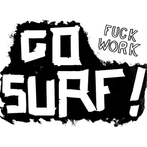 Fuck Work Go Surf Greetings Card