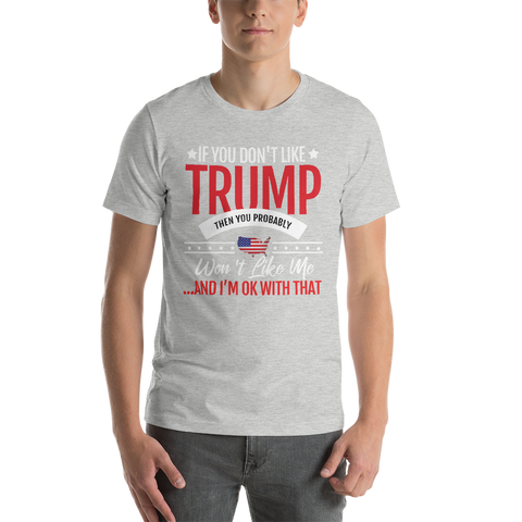 If You Don't Like Trump, You Won't Like Me T-Shirt