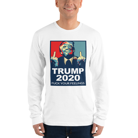 Middle Finger Trump 2020 'Fuck Your Feelings' Long Sleeve Shirt