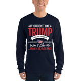If You Don't Like Trump, You Won't Like Me Long Sleeve Shirt