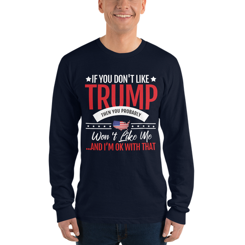 Image of If You Don't Like Trump, You Won't Like Me Long Sleeve Shirt