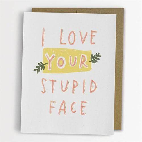Card - I Love Your Stupid Face