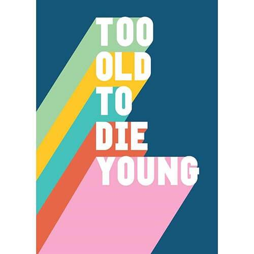 Card - Too Old to Die Young