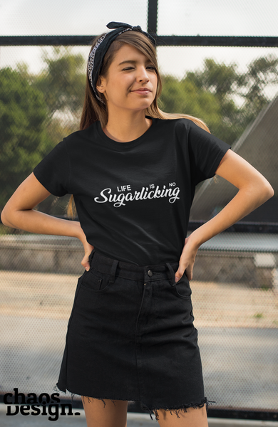 "Lady's T-Shirt ""Life Is No Sugarlicking"""