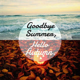 Goodbye Summer, Hello Autumn.