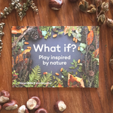 What if? Play inspired by nature - Natural Loose Parts Inspiration Book