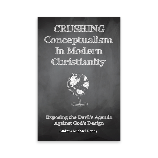 Crushing Conceptualism In Modern Christianity