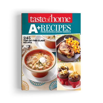 A+ Recipes From Schools Across America