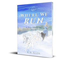 Where We Run: A Dog Sledding Story - Hardcover