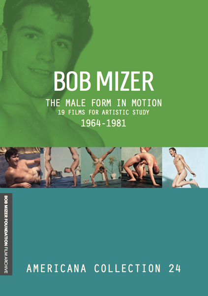 BOB MIZER: The Male Form in Motion | 19 Films for Artistic Study 1964-1981