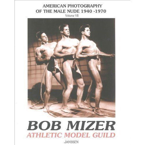 Bob Mizer & Athletic Model Guild: American Photography of the Male Nude 1940-1970 [2005]