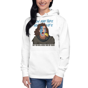 You May Take My Life But Not My Tacos - Hoodie