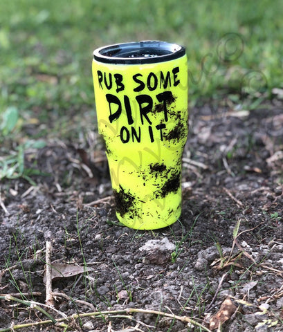 RUB SOME DIRT ON IT SOFTBALL TUMBLER